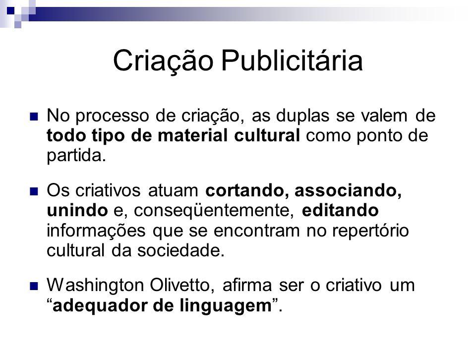 Criação Publicitária No processo de criação, as duplas se valem de todo tipo de material cultural como ponto de partida.