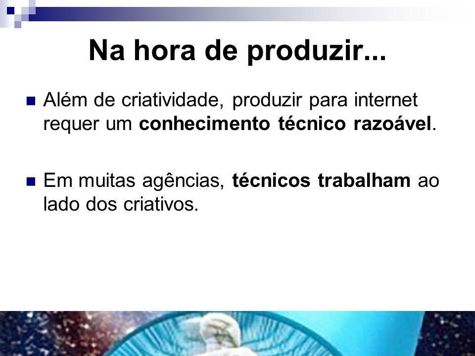 Na hora de produzir... Além de criatividade, produzir para internet requer um conhecimento técnico razoável.