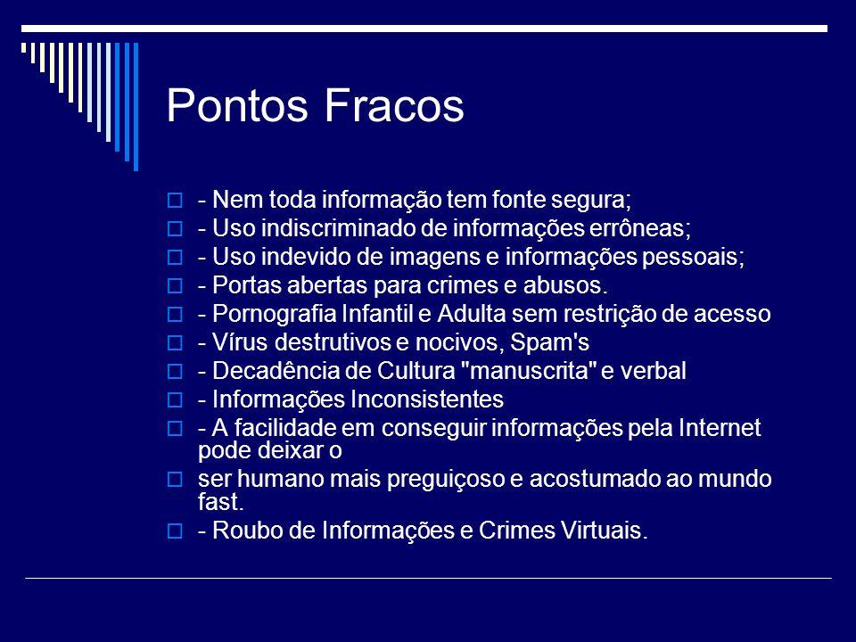 Pontos Fracos - Nem toda informação tem fonte segura;