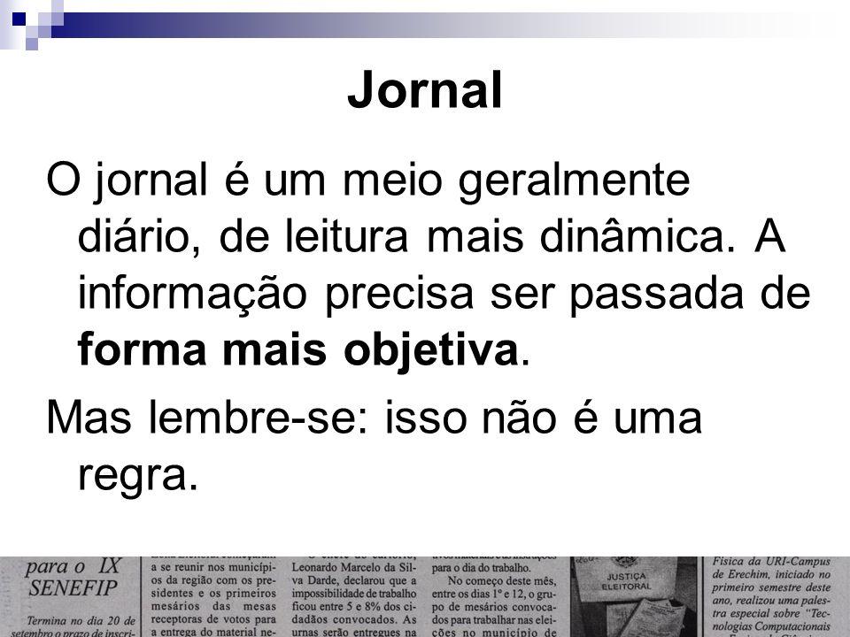Jornal O jornal é um meio geralmente diário, de leitura mais dinâmica. A informação precisa ser passada de forma mais objetiva.