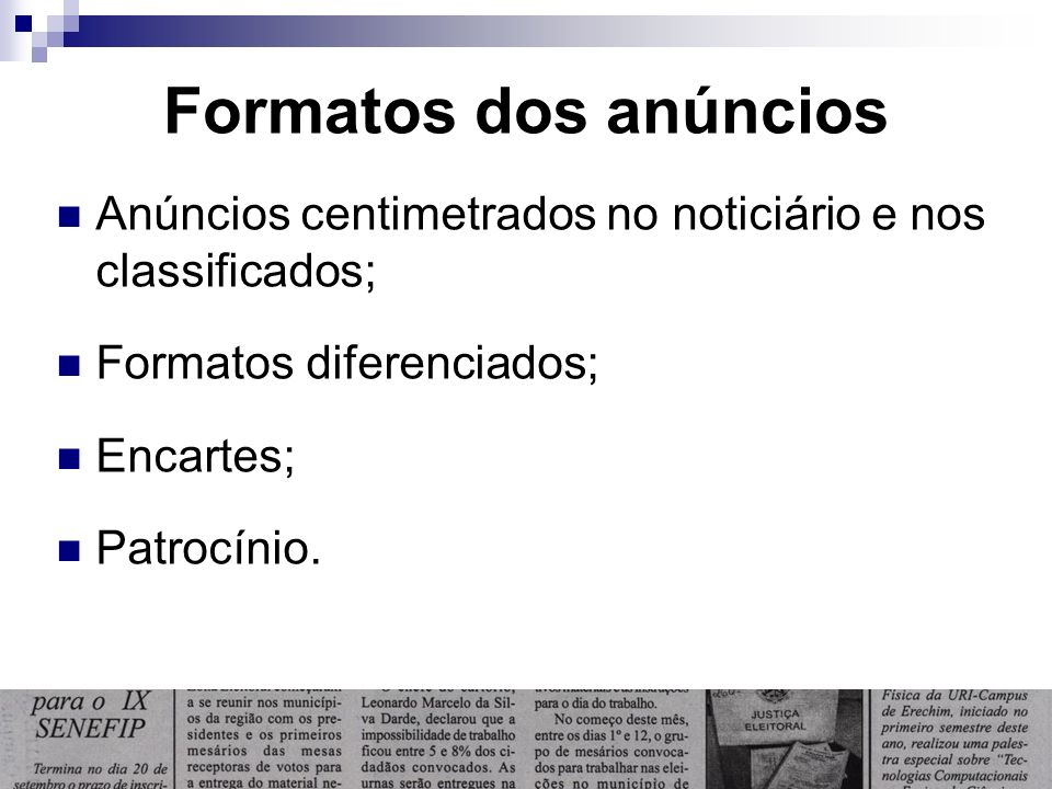 Formatos dos anúncios Anúncios centimetrados no noticiário e nos classificados; Formatos diferenciados;
