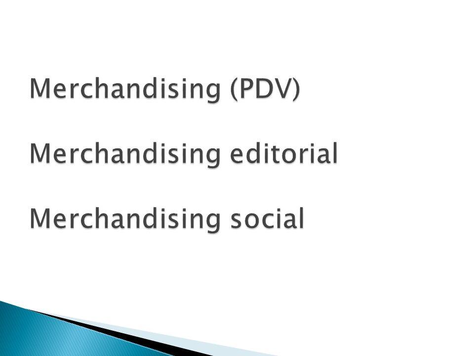 Merchandising (PDV) Merchandising editorial Merchandising social