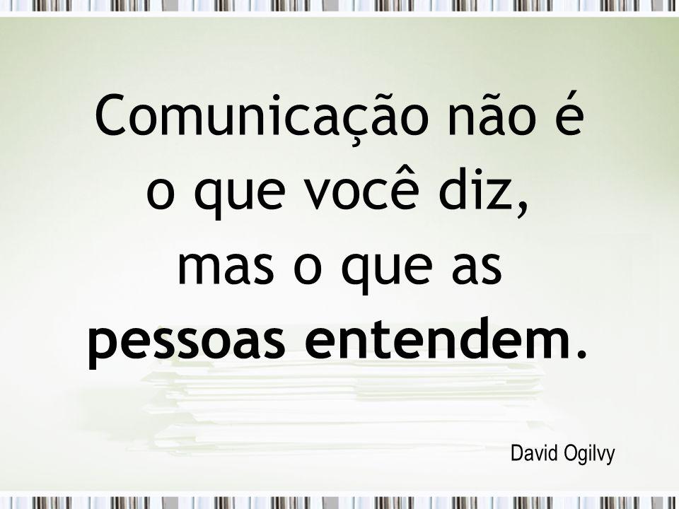 Comunicação não é o que você diz, mas o que as pessoas entendem.