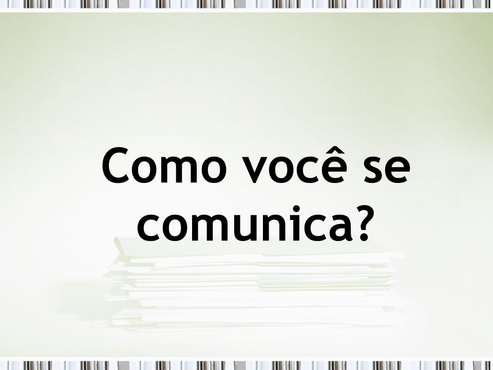 Como você se comunica