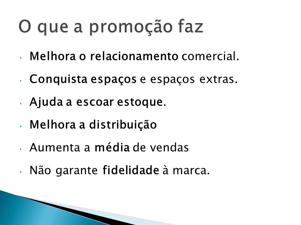 O que a promoção faz Melhora o relacionamento comercial.