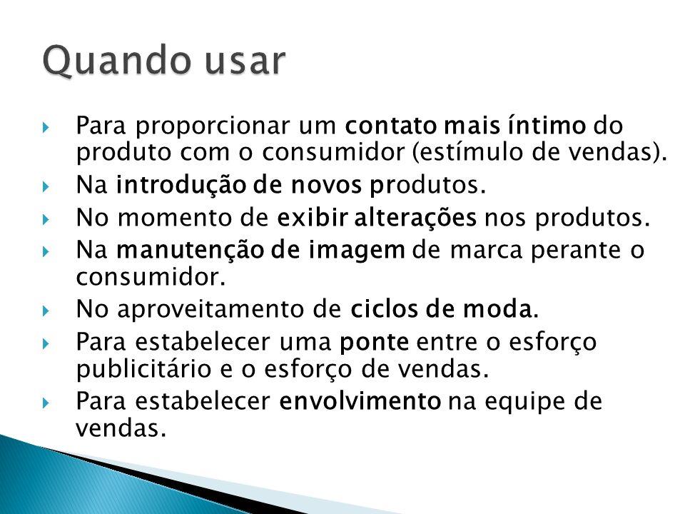 Quando usar Plano de Promoção. Para proporcionar um contato mais íntimo do produto com o consumidor (estímulo de vendas).