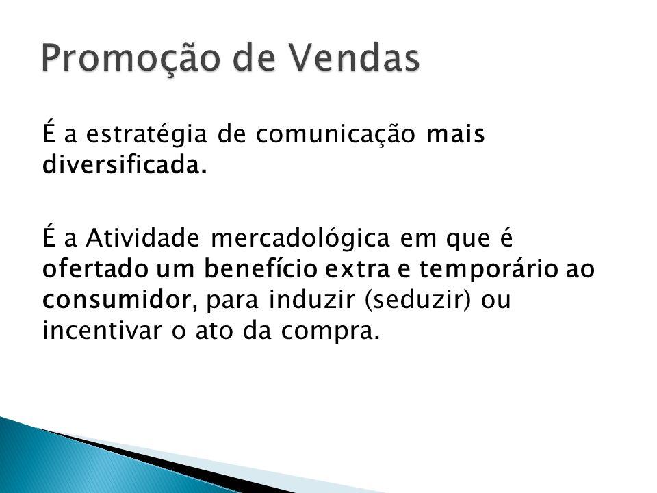 Promoção de Vendas É a estratégia de comunicação mais diversificada.