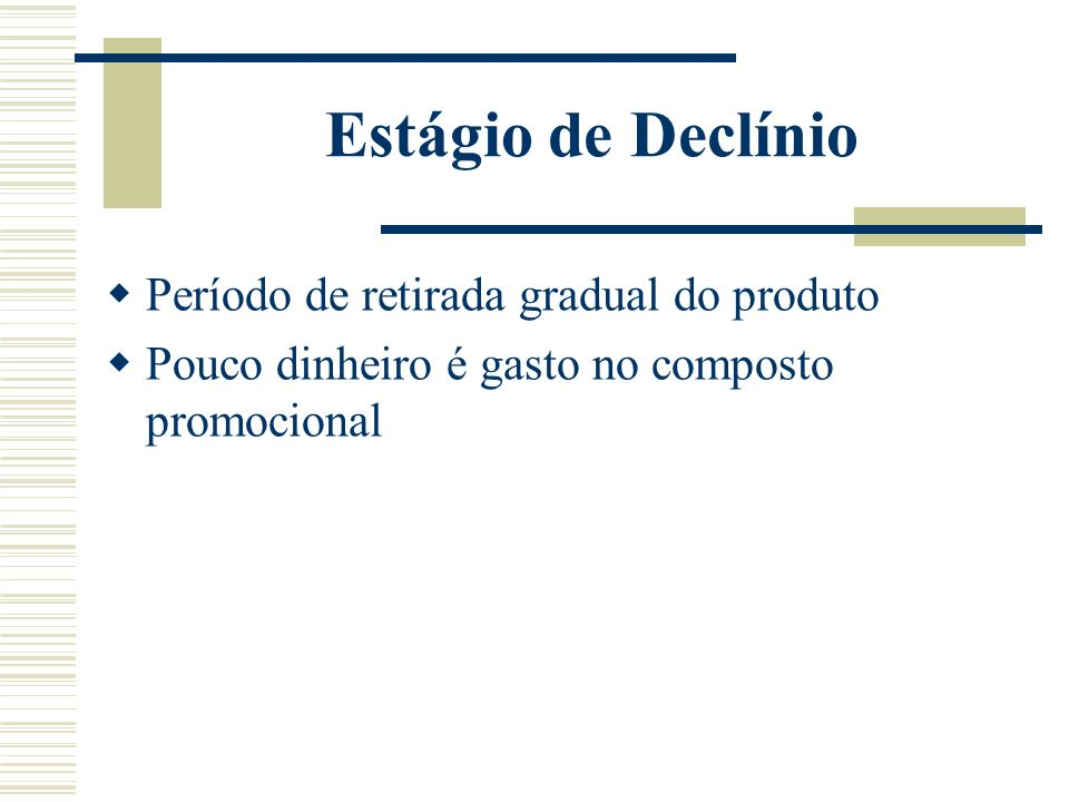 Estágio de Declínio Período de retirada gradual do produto