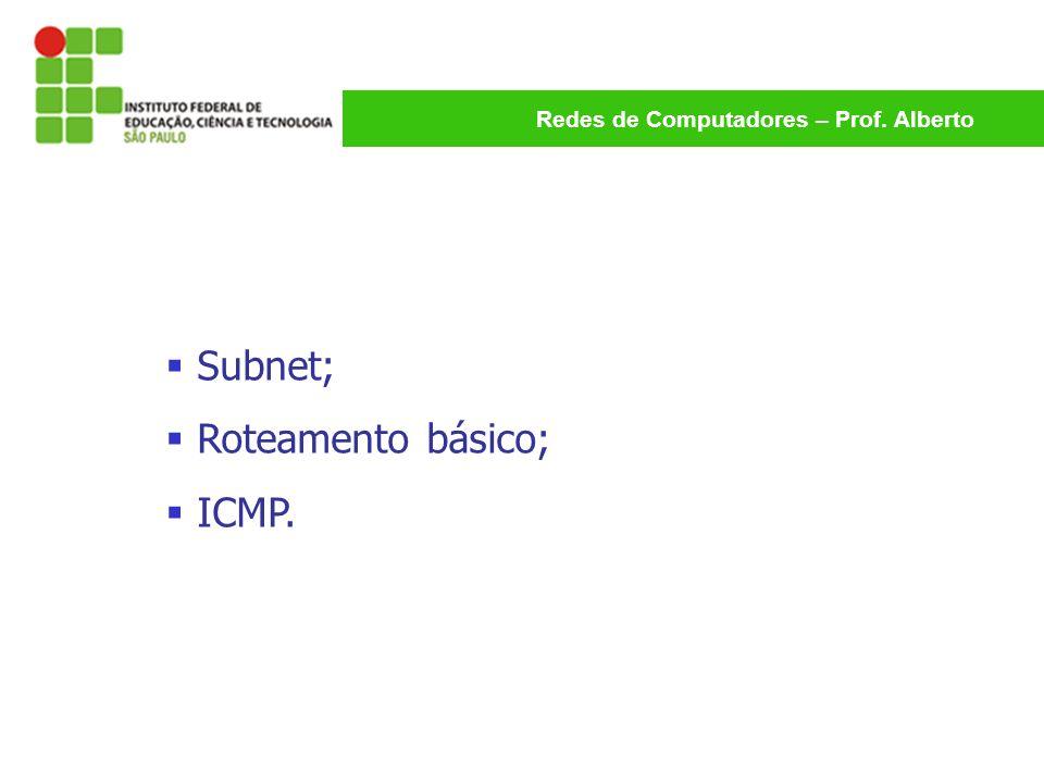 Subnet; Roteamento básico; ICMP.