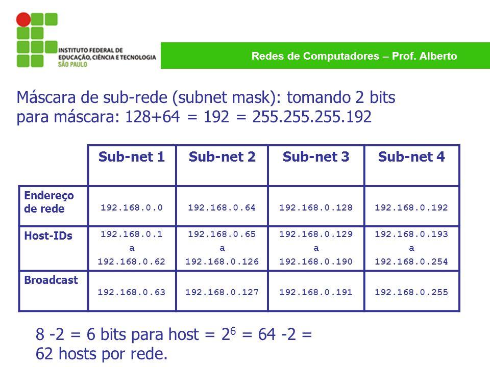 8 -2 = 6 bits para host = 26 = 64 -2 = 62 hosts por rede.