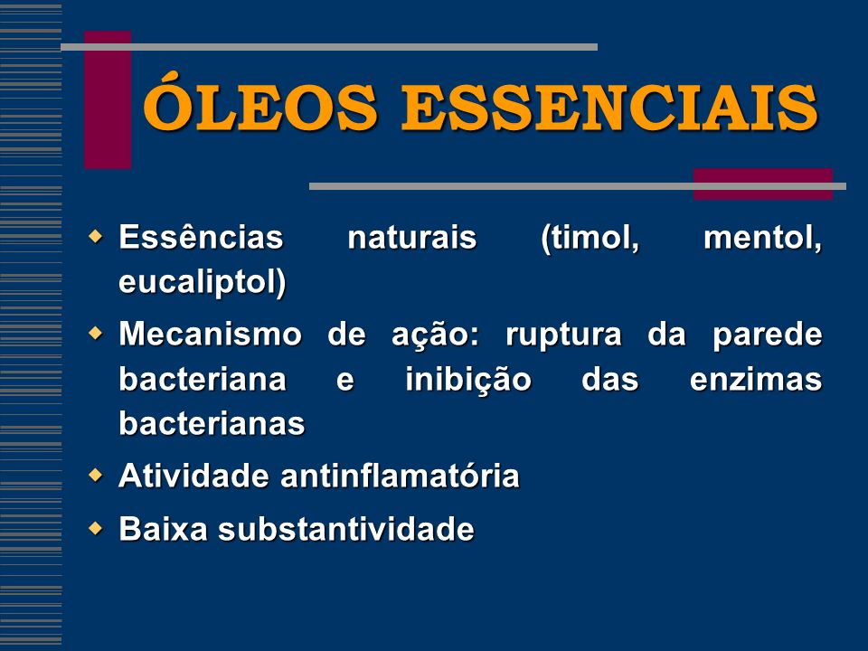 ÓLEOS ESSENCIAIS Essências naturais (timol, mentol, eucaliptol)