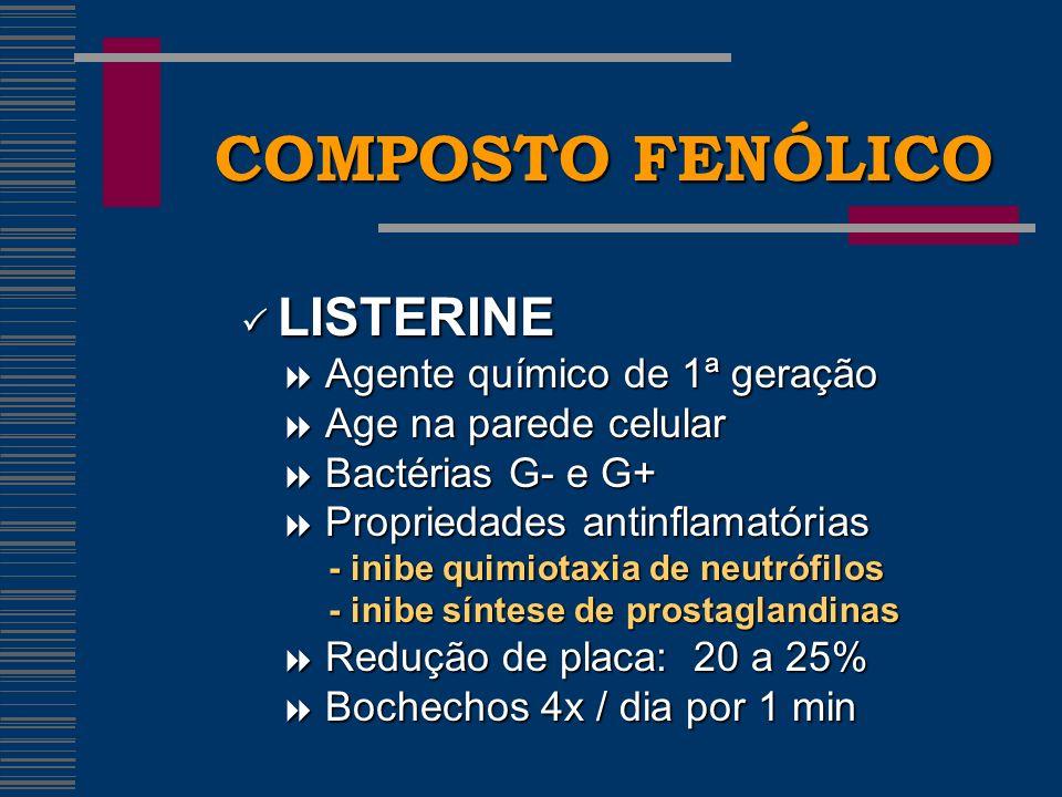 COMPOSTO FENÓLICO  LISTERINE  Agente químico de 1ª geração