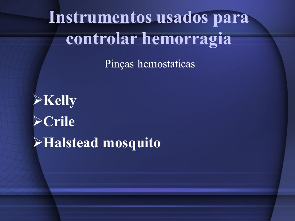 Instrumentos usados para controlar hemorragia