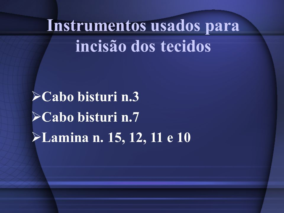 Instrumentos usados para incisão dos tecidos