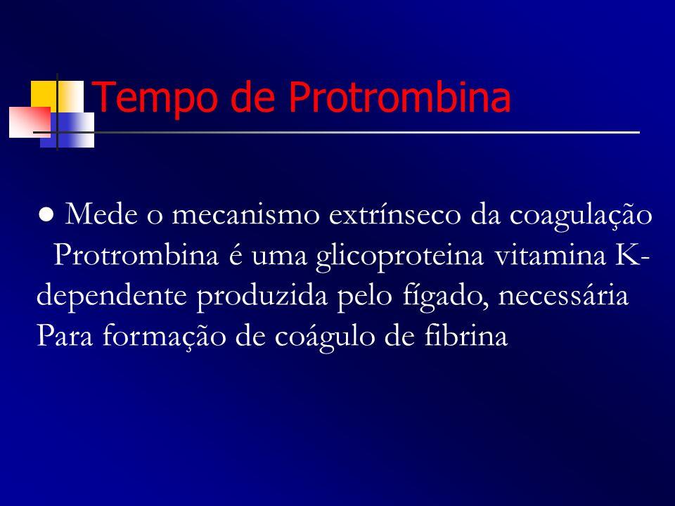 Tempo de Protrombina ● Mede o mecanismo extrínseco da coagulação
