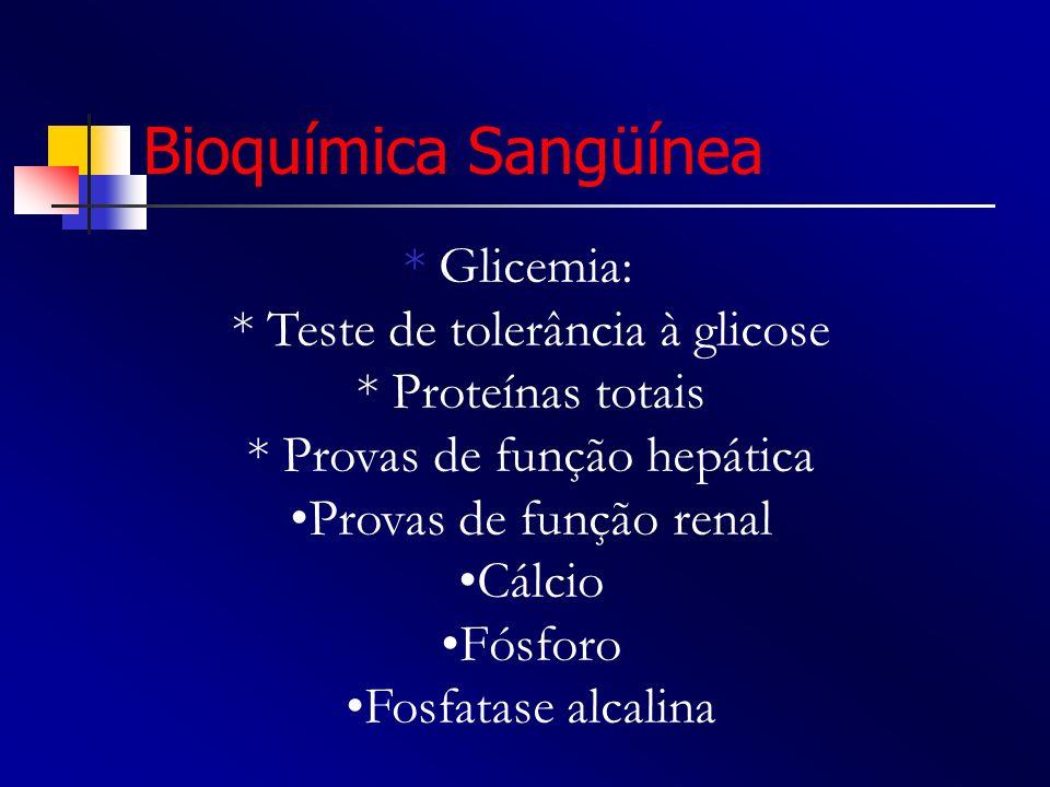 Bioquímica Sangüínea * Glicemia: * Teste de tolerância à glicose