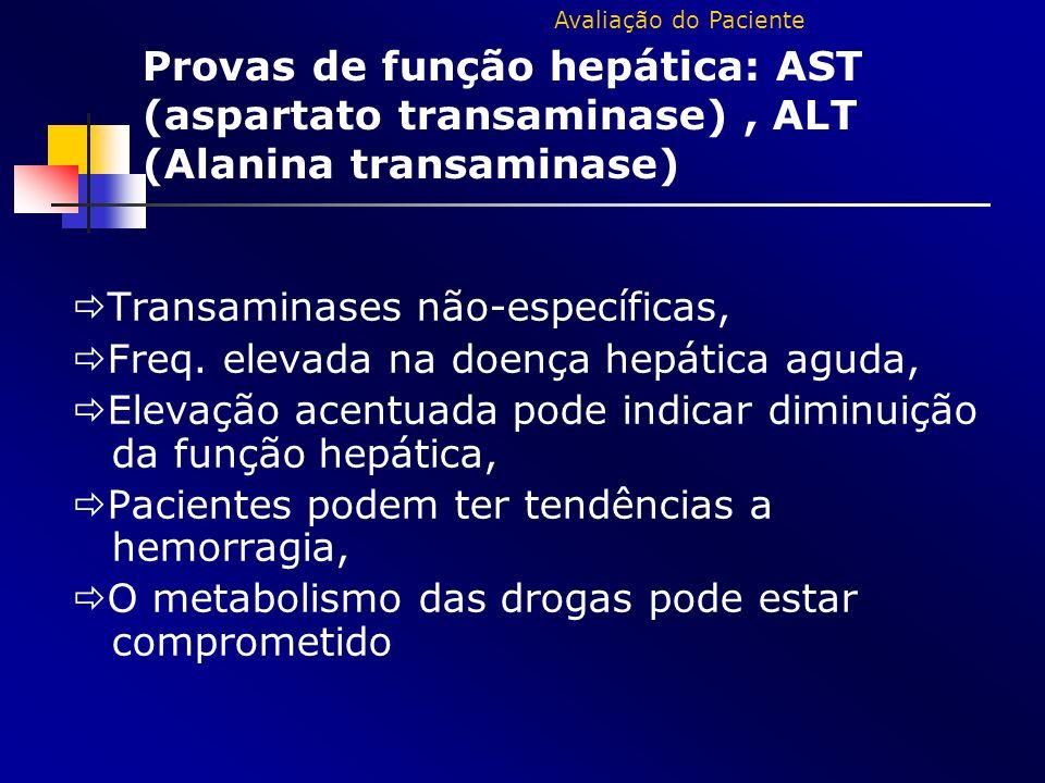 Avaliação do Paciente Provas de função hepática: AST (aspartato transaminase) , ALT (Alanina transaminase)