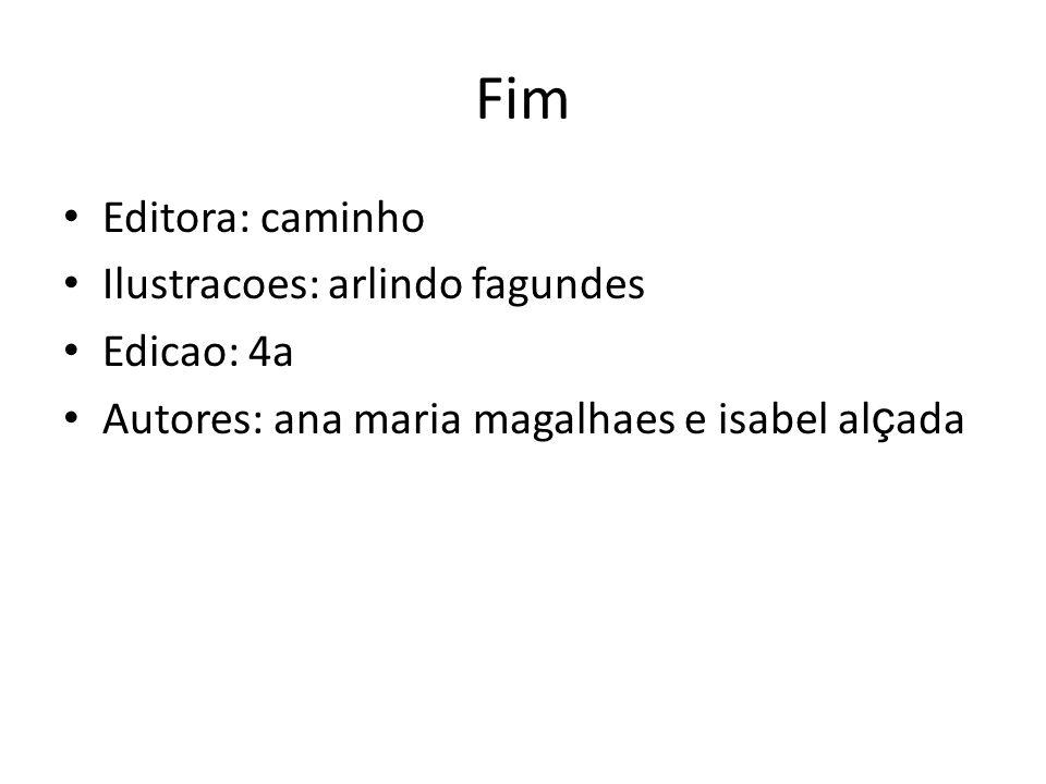 Fim Editora: caminho Ilustracoes: arlindo fagundes Edicao: 4a