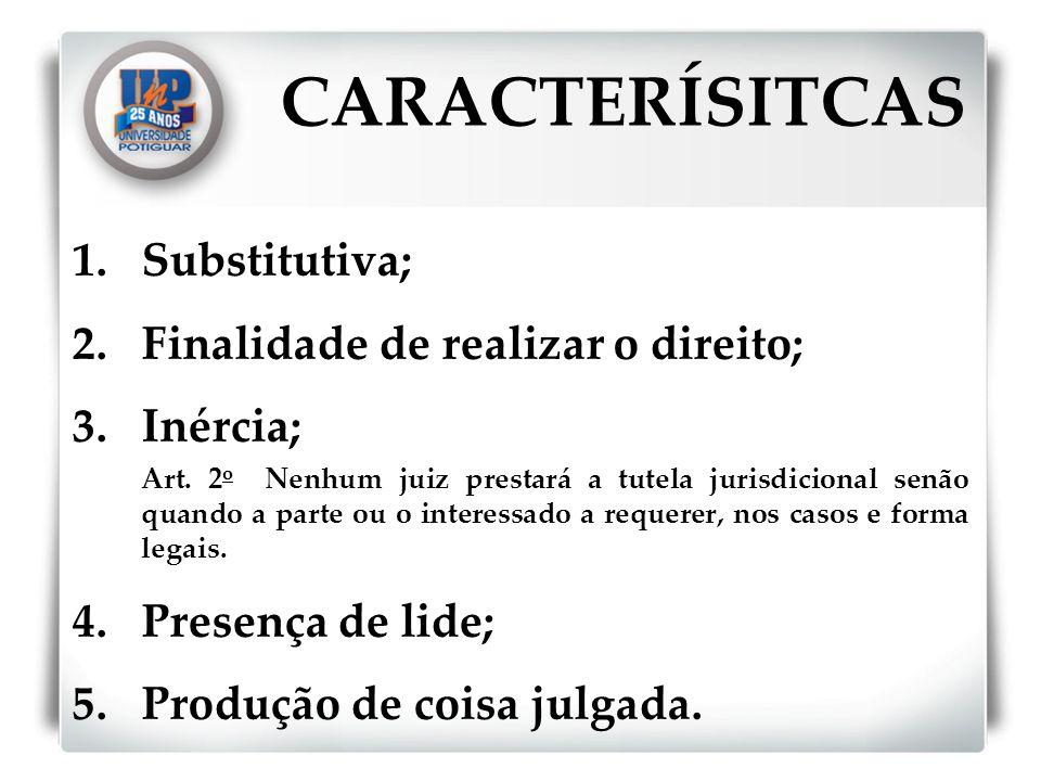CARACTERÍSITCAS Substitutiva; Finalidade de realizar o direito;