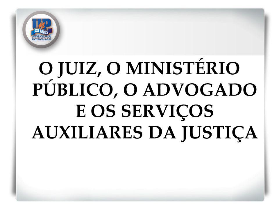 O JUIZ, O MINISTÉRIO PÚBLICO, O ADVOGADO E OS SERVIÇOS AUXILIARES DA JUSTIÇA