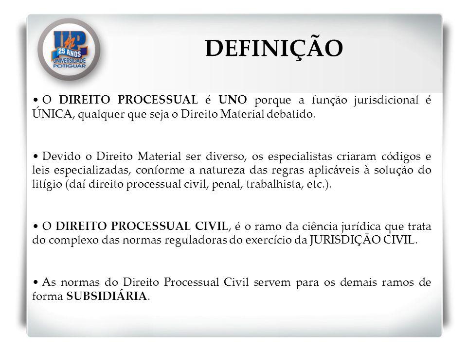DEFINIÇÃO O DIREITO PROCESSUAL é UNO porque a função jurisdicional é ÚNICA, qualquer que seja o Direito Material debatido.