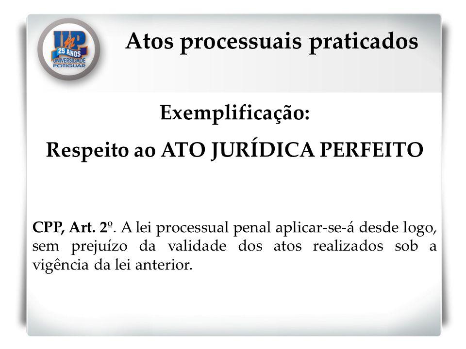 Atos processuais praticados Respeito ao ATO JURÍDICA PERFEITO