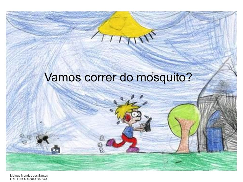 Vamos correr do mosquito