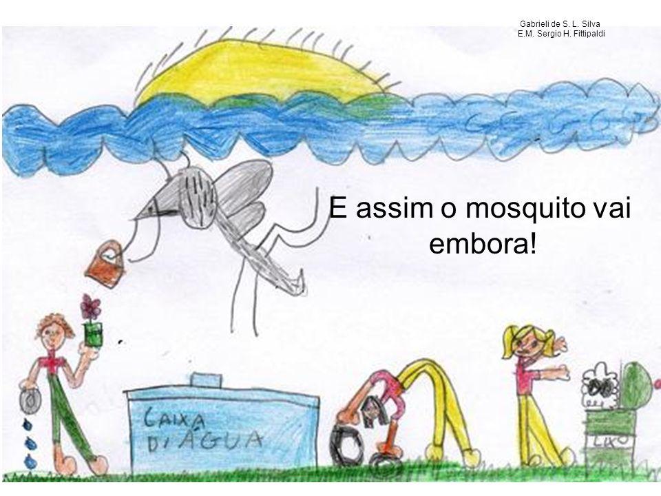 E assim o mosquito vai embora! Gabrieli de S. L. Silva