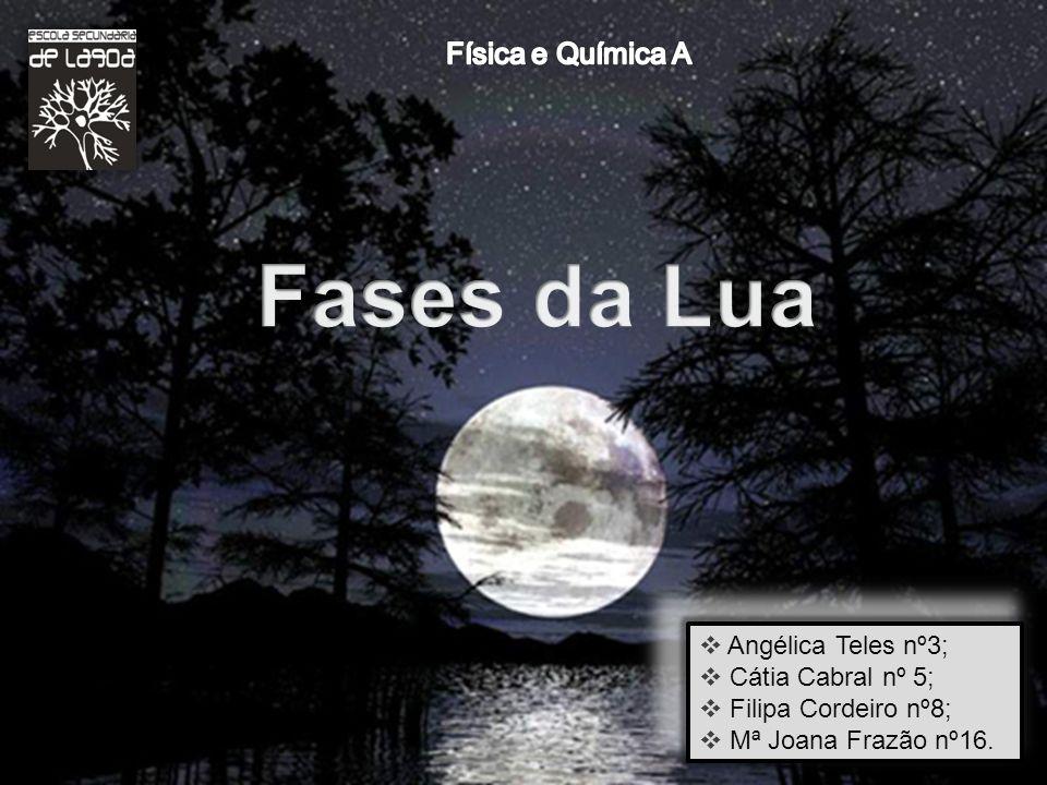 Fases da Lua Física e Química A Angélica Teles nº3; Cátia Cabral nº 5;