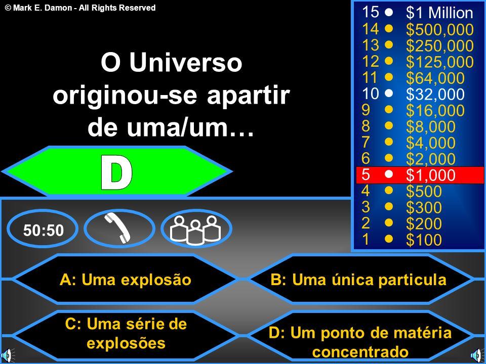 O Universo originou-se apartir de uma/um…