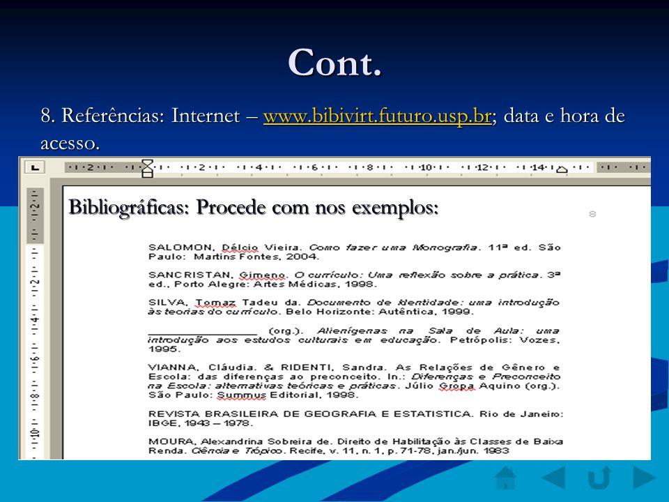 Cont. 8. Referências: Internet – www.bibivirt.futuro.usp.br; data e hora de acesso.