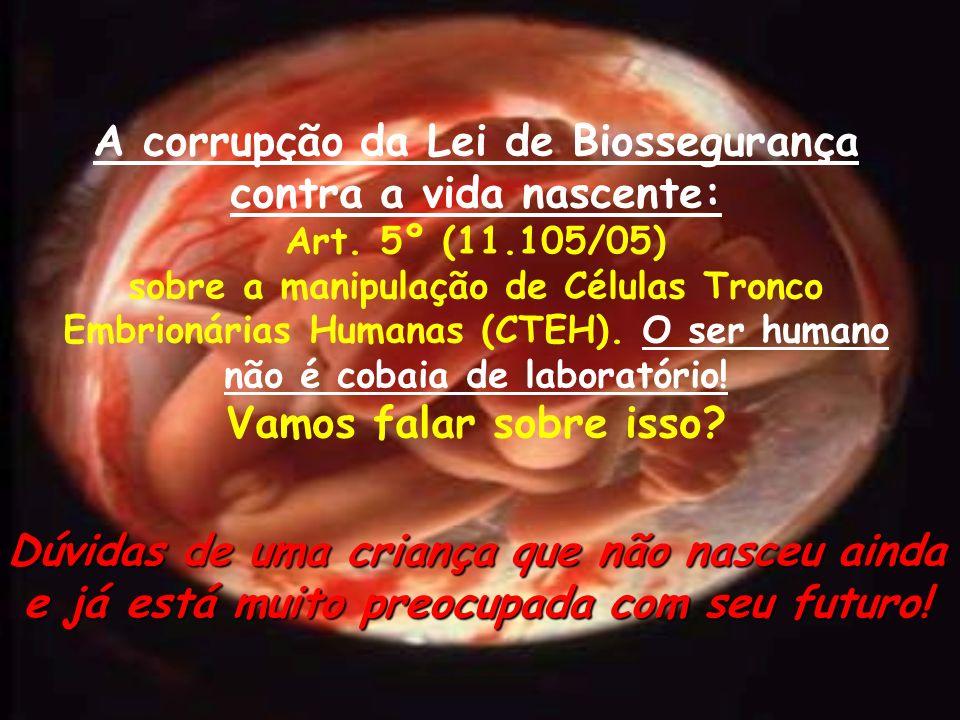 A corrupção da Lei de Biossegurança contra a vida nascente:
