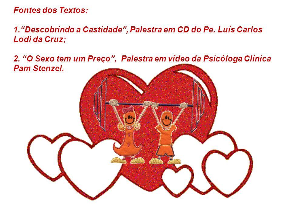 Fontes dos Textos: 1. Descobrindo a Castidade , Palestra em CD do Pe. Luís Carlos. Lodi da Cruz;