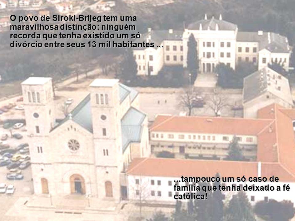 O povo de Siroki-Brijeg tem uma maravilhosa distinção: ninguém recorda que tenha existido um só divórcio entre seus 13 mil habitantes ...