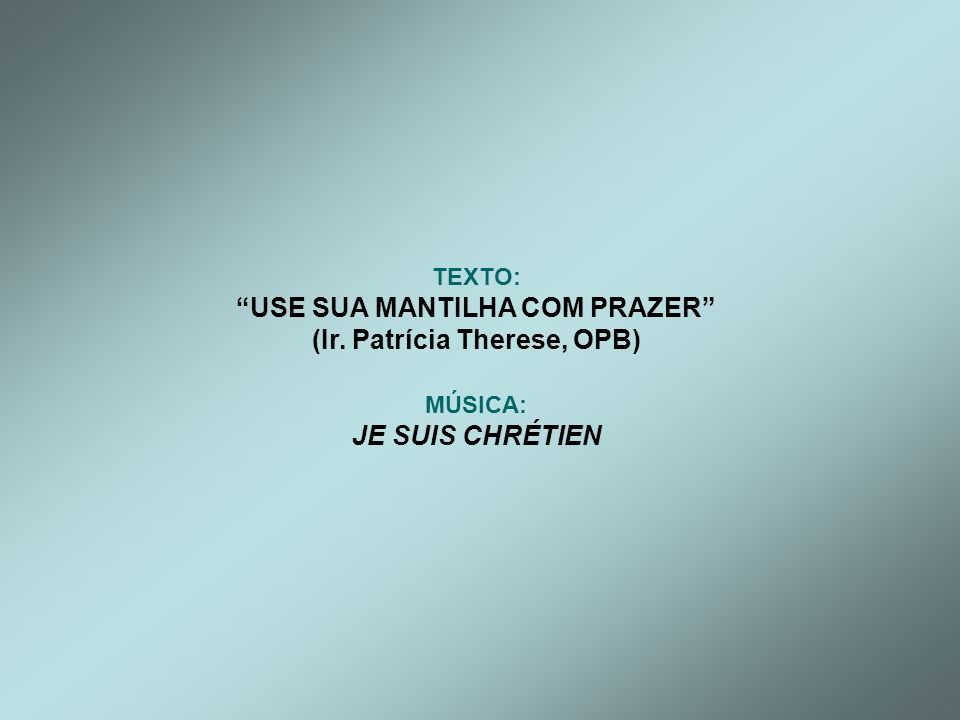 USE SUA MANTILHA COM PRAZER (Ir. Patrícia Therese, OPB)