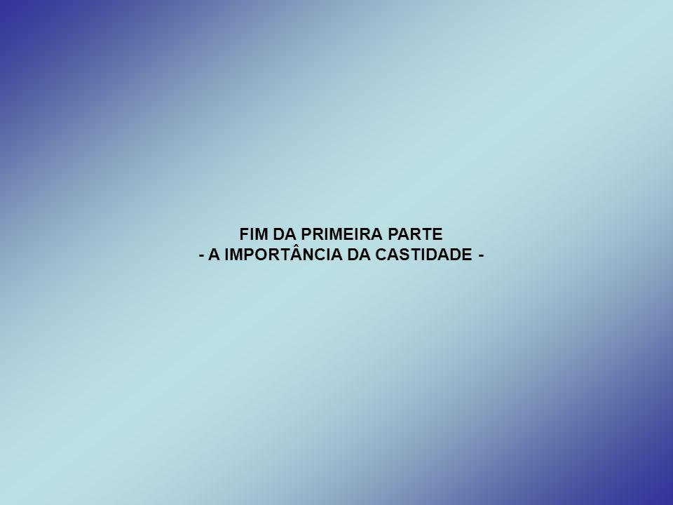 - A IMPORTÂNCIA DA CASTIDADE -