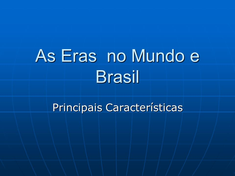 As Eras no Mundo e Brasil