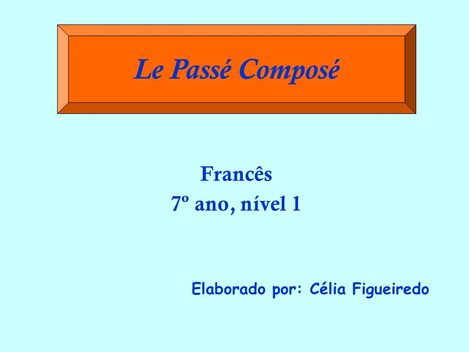 Francês 7º ano, nível 1 Elaborado por: Célia Figueiredo
