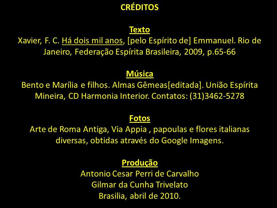 CRÉDITOS Texto Música Fotos Produção