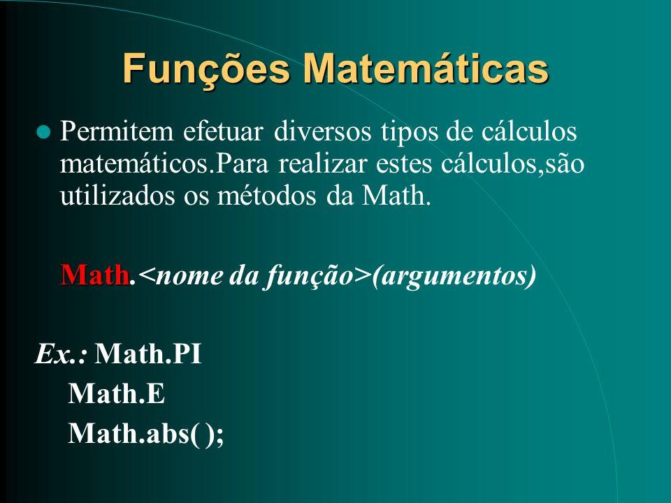 Funções MatemáticasPermitem efetuar diversos tipos de cálculos matemáticos.Para realizar estes cálculos,são utilizados os métodos da Math.
