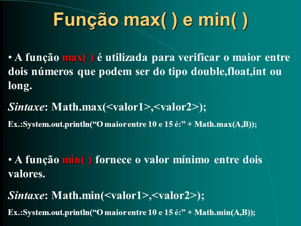 Função max( ) e min( )A função max( ) é utilizada para verificar o maior entre dois números que podem ser do tipo double,float,int ou long.