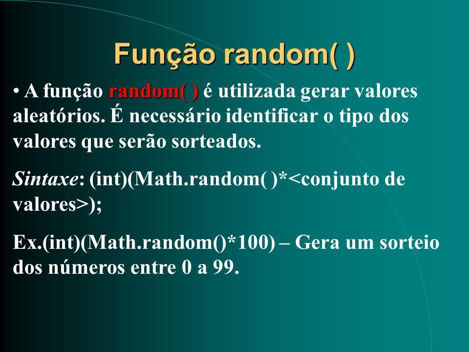 Função random( ) A função random( ) é utilizada gerar valores aleatórios. É necessário identificar o tipo dos valores que serão sorteados.