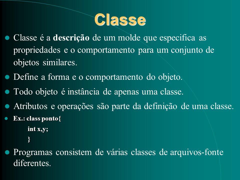 Classe Classe é a descrição de um molde que especifica as propriedades e o comportamento para um conjunto de objetos similares.