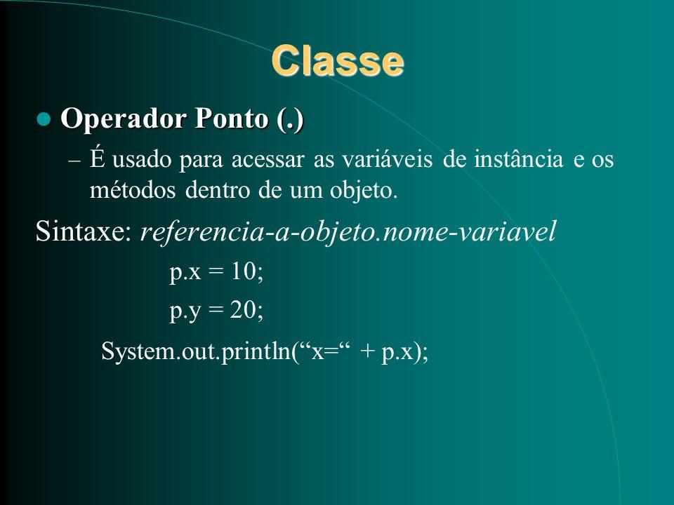 Classe Operador Ponto (.) Sintaxe: referencia-a-objeto.nome-variavel
