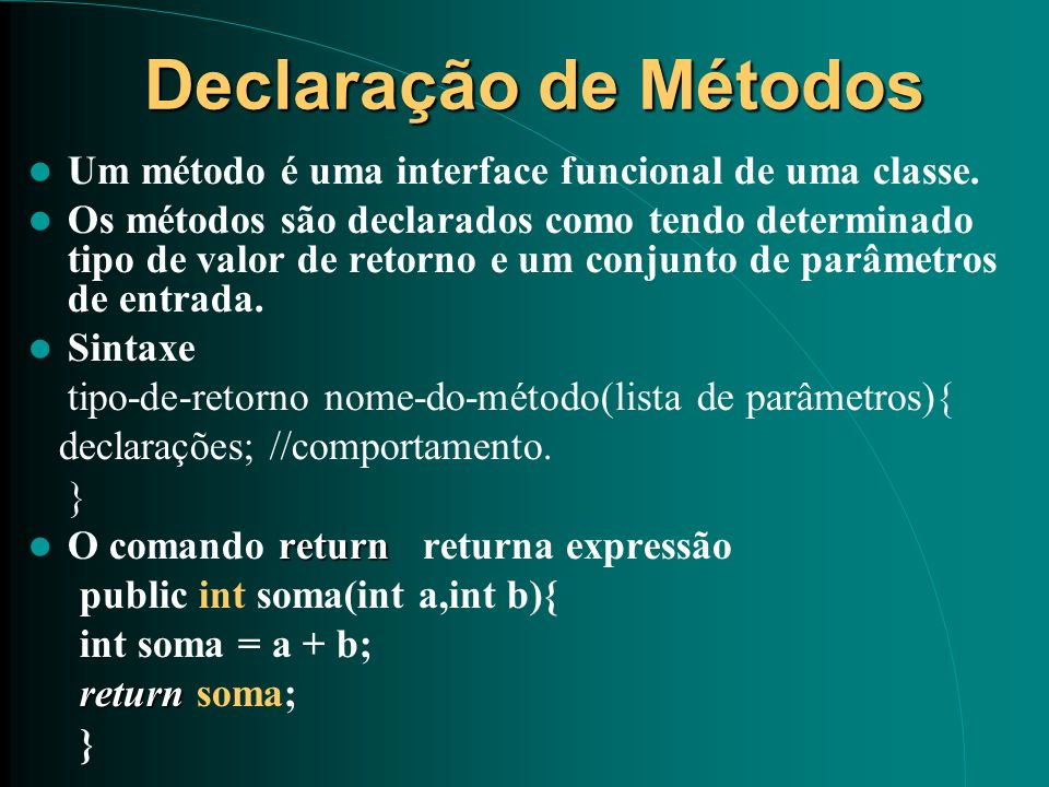 Declaração de Métodos Um método é uma interface funcional de uma classe.