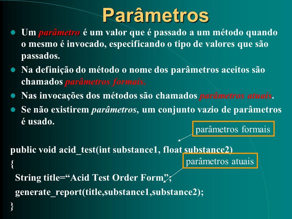 Parâmetros Um parâmetro é um valor que é passado a um método quando o mesmo é invocado, especificando o tipo de valores que são passados.