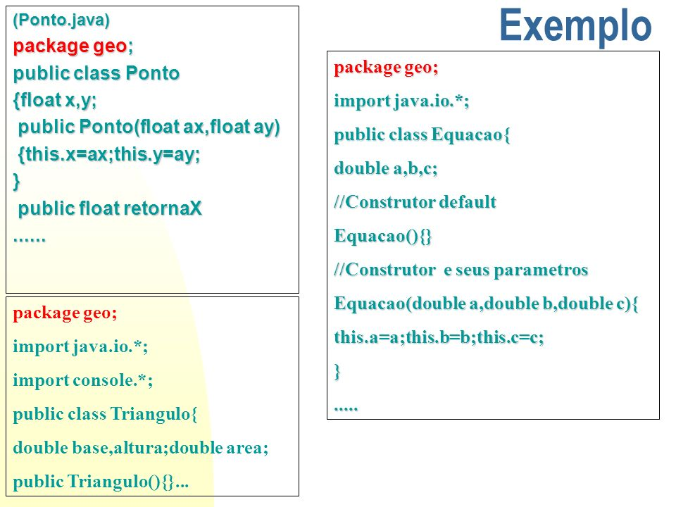 Exemplo package geo; public class Ponto {float x,y; package geo;