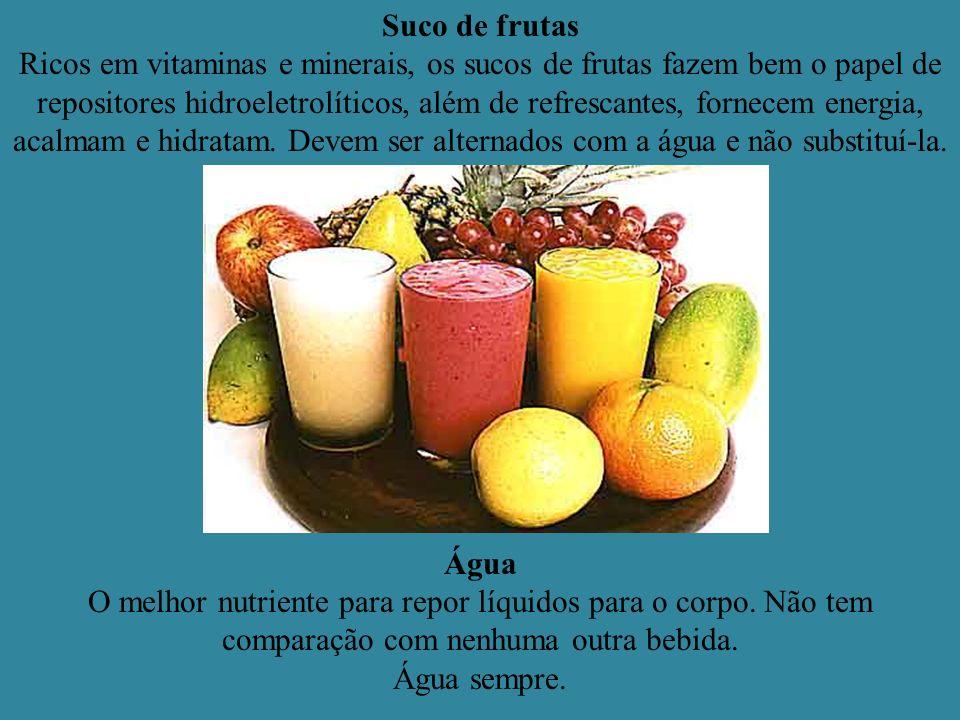 Suco de frutas Ricos em vitaminas e minerais, os sucos de frutas fazem bem o papel de repositores hidroeletrolíticos, além de refrescantes, fornecem energia, acalmam e hidratam. Devem ser alternados com a água e não substituí-la.