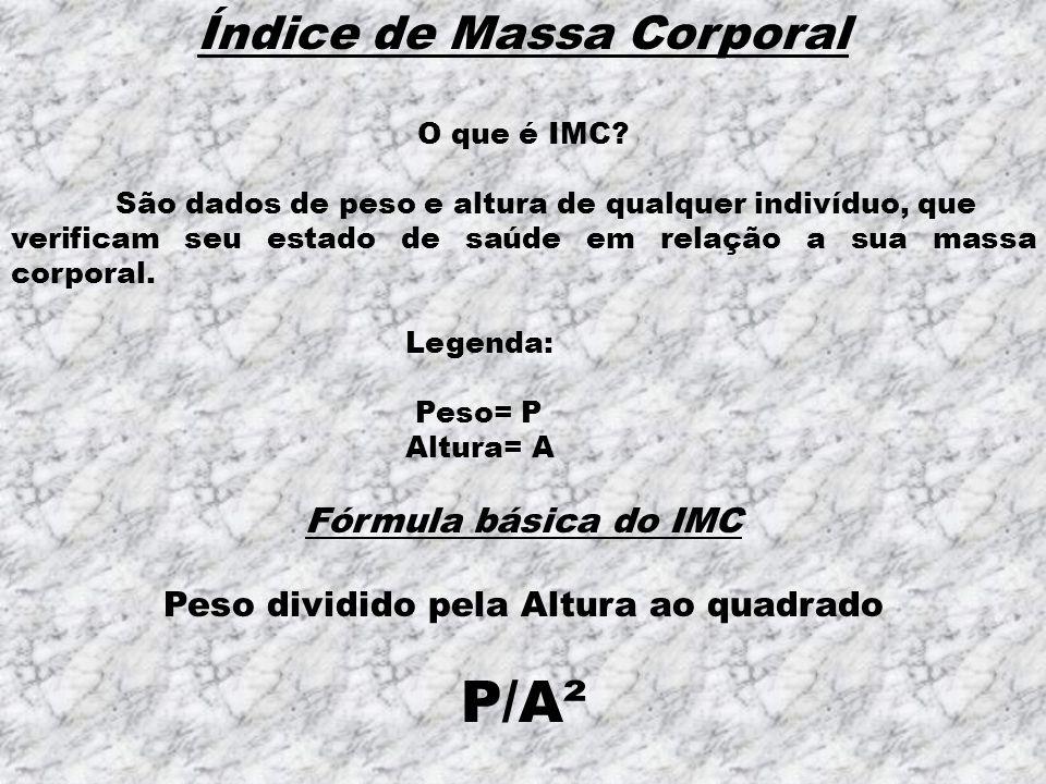 P/A² Índice de Massa Corporal Fórmula básica do IMC