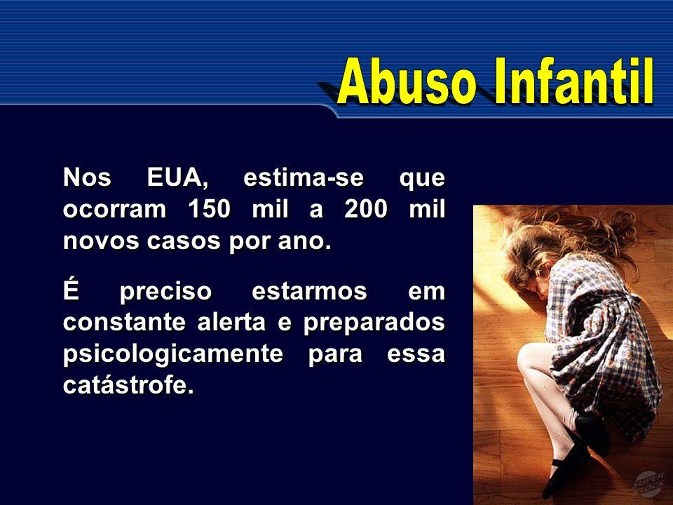 Abuso Infantil Nos EUA, estima-se que ocorram 150 mil a 200 mil novos casos por ano.